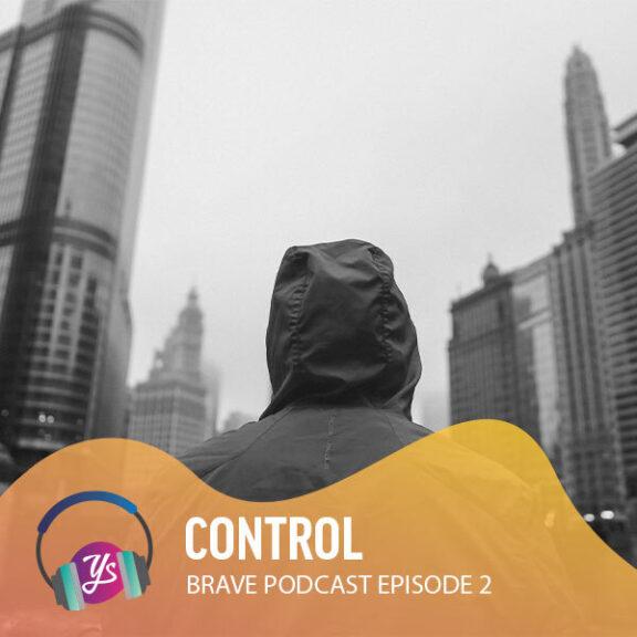 Brave Podcast Episode 2 - Control
