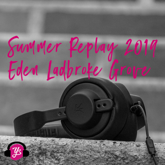Summer Replay: Eden Ladbroke Grove