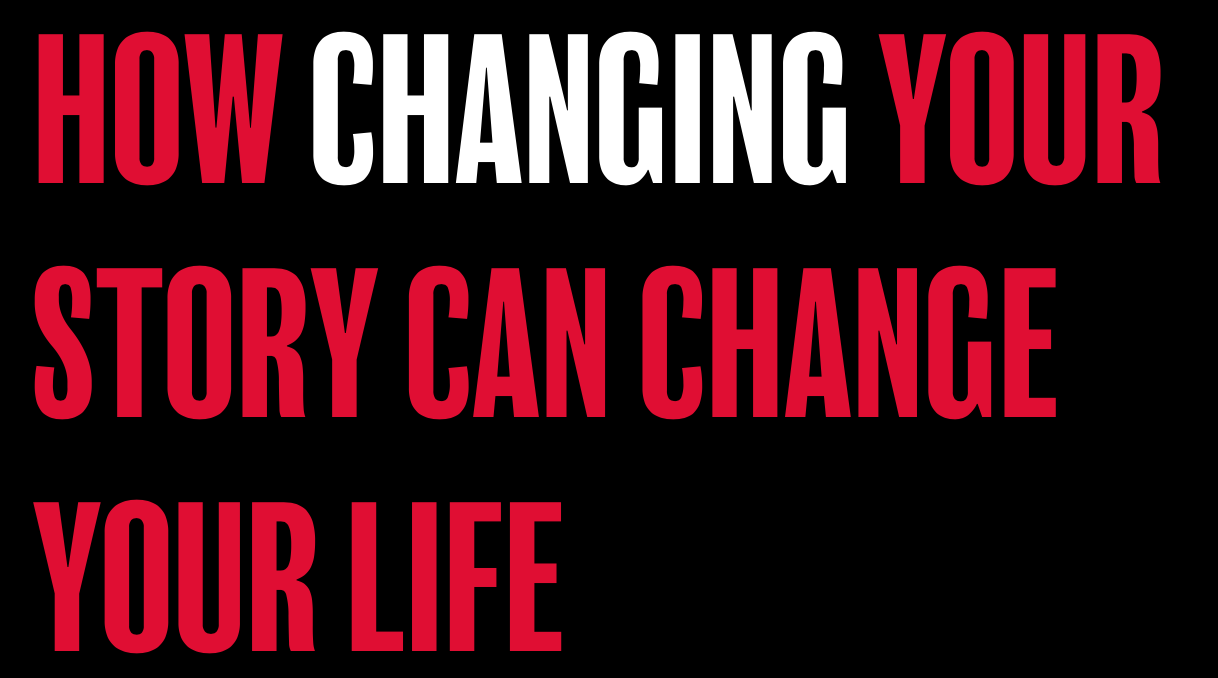 How changing your story can change your life