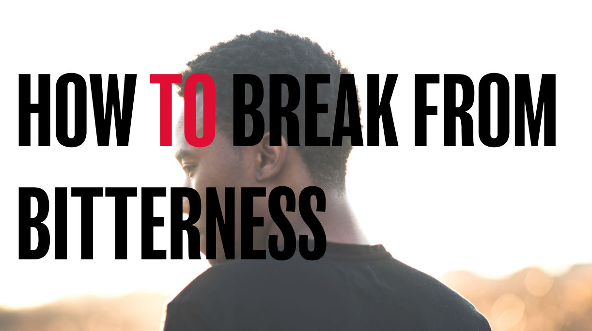 How to break from bitterness