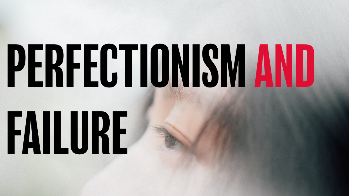 Perfectionism and failure