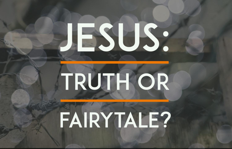 Jesus: Truth or Fairytale?