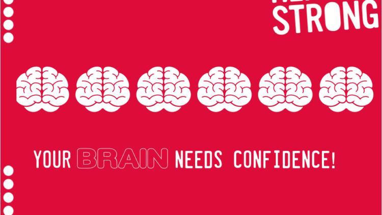 Your brain needs CONFIDENCE!