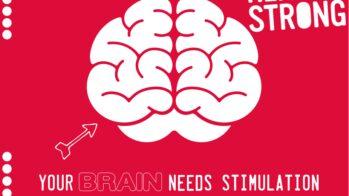 Your brain needs STIMULATION!