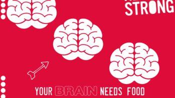 Your brain needs FOOD!