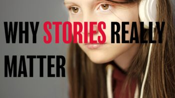 WHY STORIES REALLY MATTER