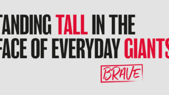 BRAVE- STANDING TALL IN THE FACE OF EVERYDAY GIANTS