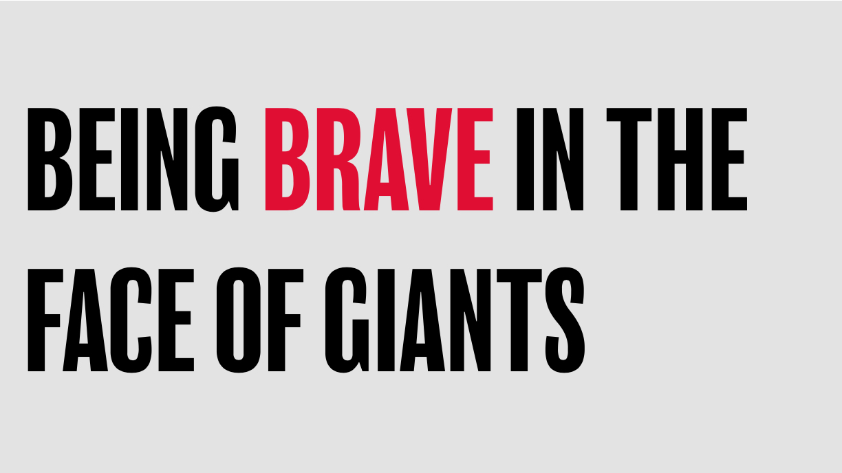 Being BRAVE in the face of giants